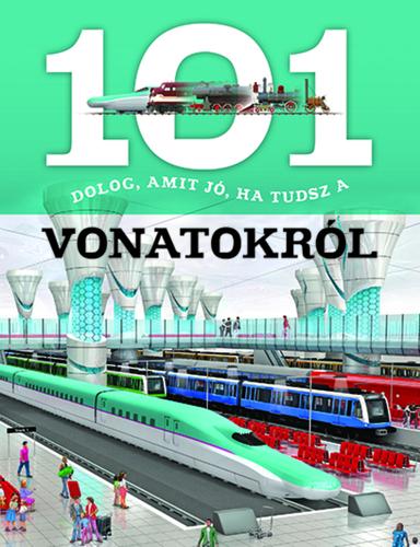 Könyv - 101 dolog, amit jó ha tudsz a vonatokról