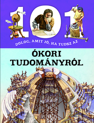 Könyv - 101 dolog, amit jó ha tudsz az ókori tudományról