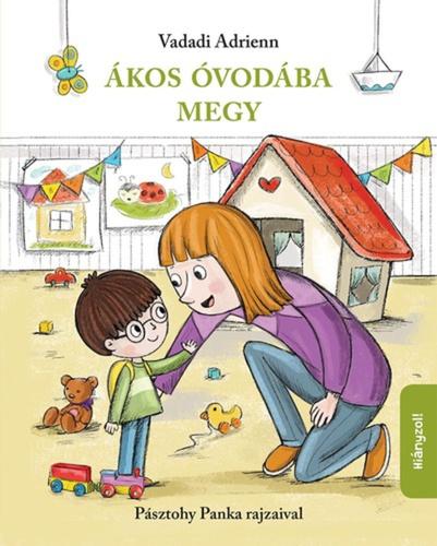 Könyv - Ákos óvodába megy - Pásztohy Panka rajzaival