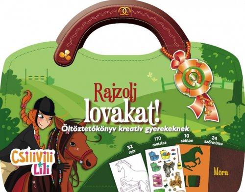 Könyv - Csilivili Lili - Rajzolj lovakat! - Matricás öltöztetőkönyv