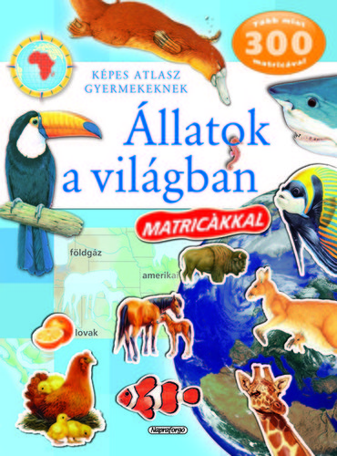 Könyv - Képes atlasz - Állatok a világban matricákkal