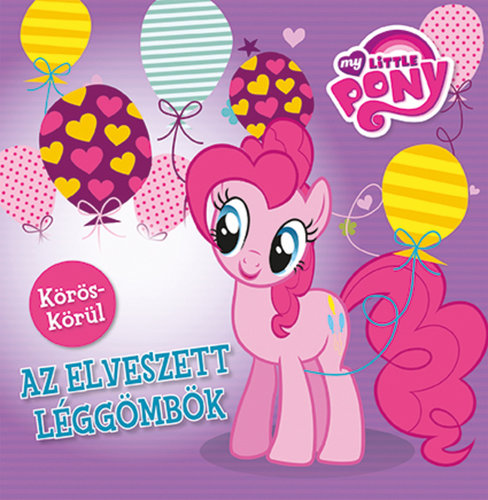 Könyv - My Little Pony Körös-körül Az elveszett léggömbök