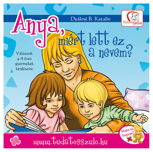 Könyv - Deákné B. Katalin: Anya, miért lett ez a nevem?