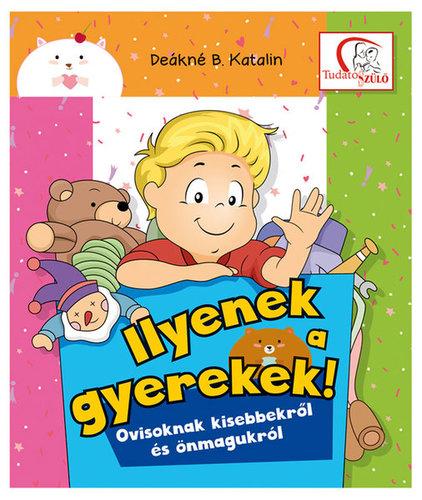Könyv - Deákné B. Katalin: Ilyenek a gyerekek!