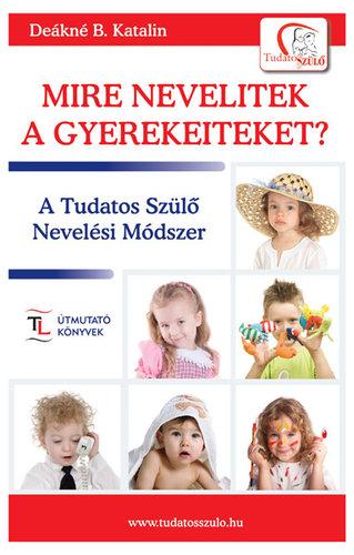 Könyv - Deákné B. Katalin: Mire nevelitek a gyerekeiteket?