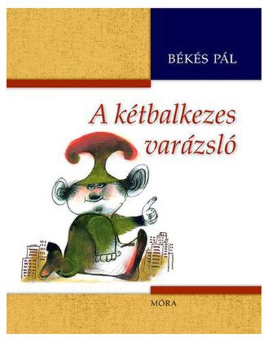 Könyv - Békés Pál: A kétbalkezes varázsló