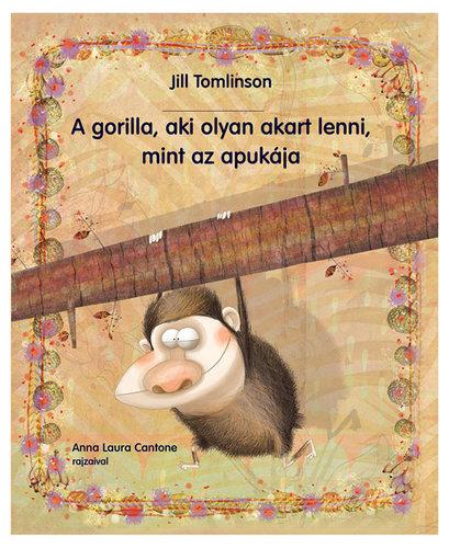 Könyv - A gorilla, aki olyan akart lenni, mint az apukája