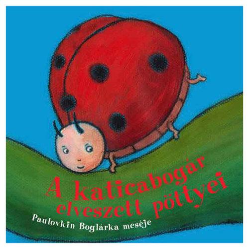 Könyv - A katicabogár elveszett pöttyei