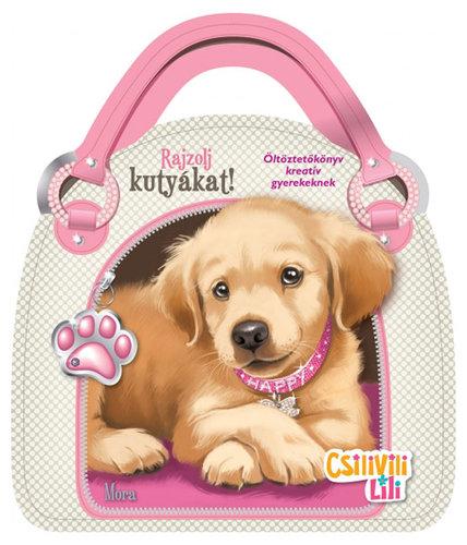 Könyv - Csilivili Lili - Rajzolj kutyákat! - Matricás öltöztetőkönyv