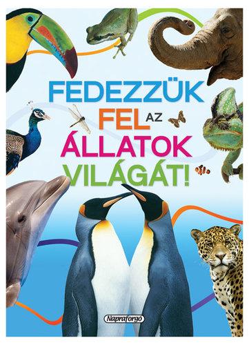 Könyv - Tudástár - Fedezzük fel az állatok világát!