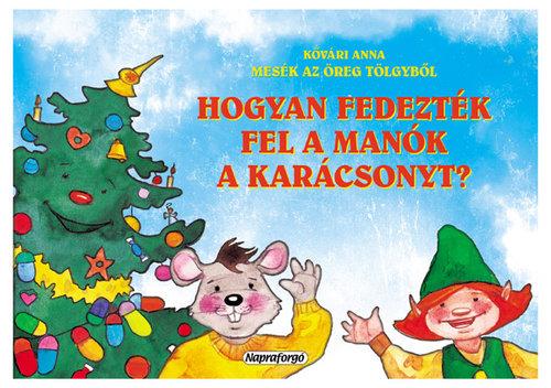Könyv - Mesék az Öreg Tölgyből - Hogyan fedezték fel a manók a karácsonyt?