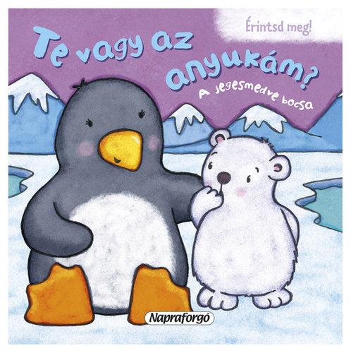 Könyv - Te vagy az anyukám? A jegesmedve bocsa