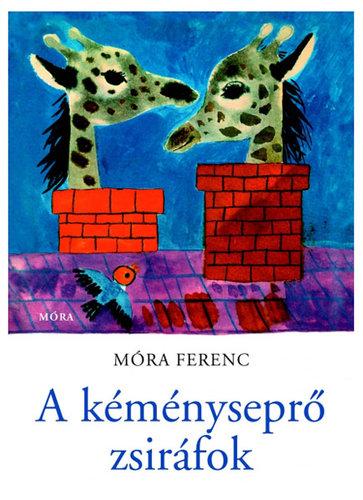 Könyv - Móra Ferenc : A kéményseprő zsiráfok