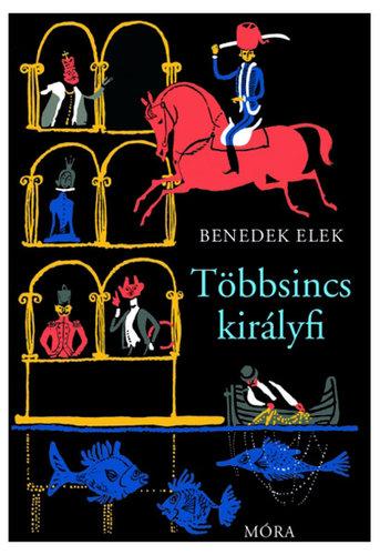 Könyv - Benedek Elek: Többsincs királyfi